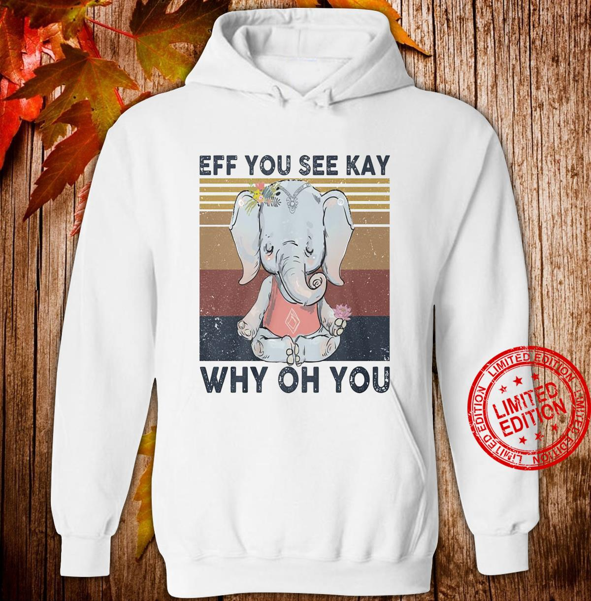 Elephant Eff You See Kay Why On You Shirt hoodie